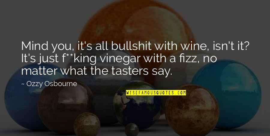 Bullshit's Quotes By Ozzy Osbourne: Mind you, it's all bullshit with wine, isn't