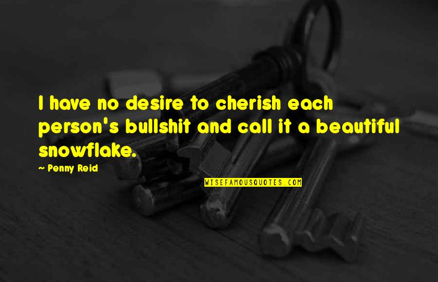 Bullshit's Quotes By Penny Reid: I have no desire to cherish each person's