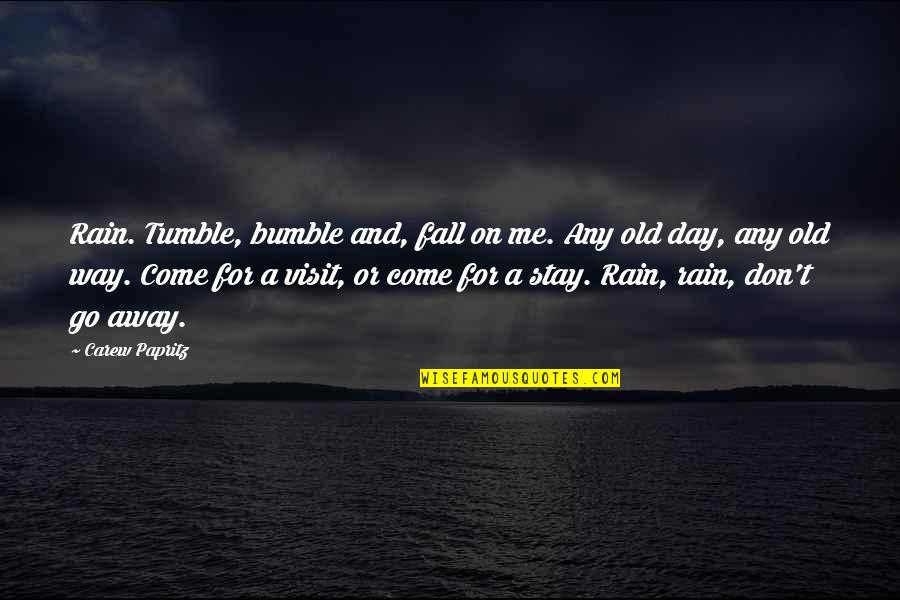 Bumble Quotes By Carew Papritz: Rain. Tumble, bumble and, fall on me. Any