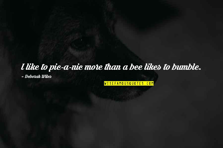 Bumble Quotes By Deborah Wiles: I like to pic-a-nic more than a bee