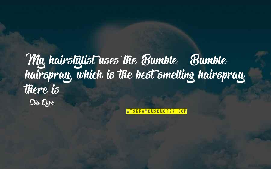 Bumble Quotes By Ella Eyre: My hairstylist uses the Bumble & Bumble hairspray,