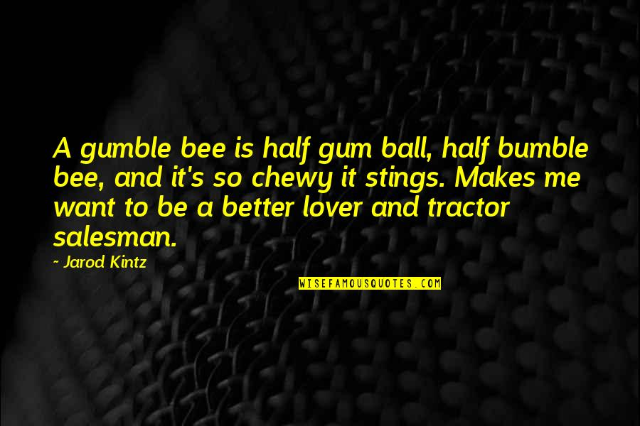 Bumble Quotes By Jarod Kintz: A gumble bee is half gum ball, half