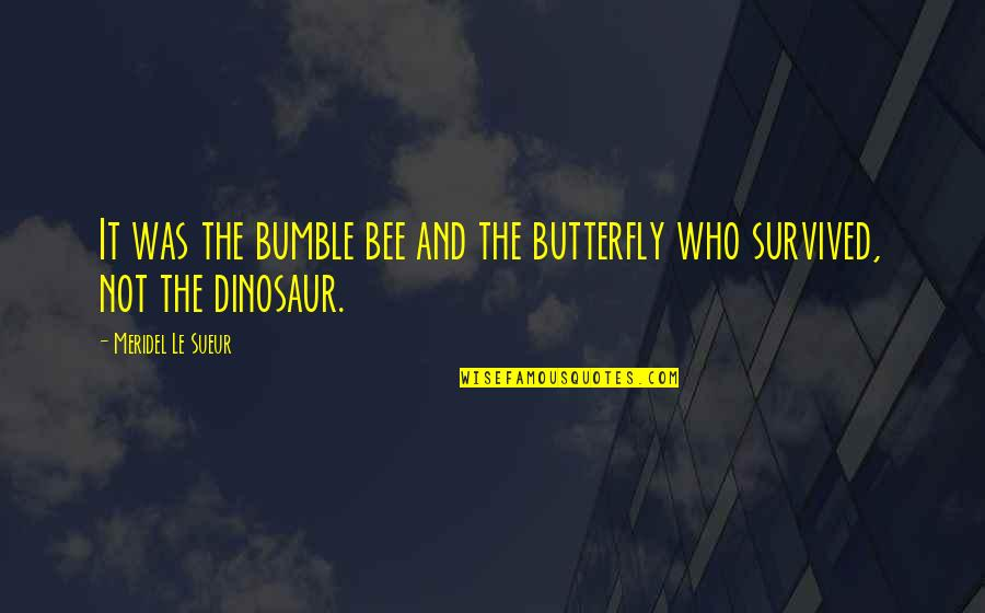 Bumble Quotes By Meridel Le Sueur: It was the bumble bee and the butterfly