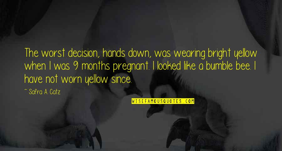 Bumble Quotes By Safra A. Catz: The worst decision, hands down, was wearing bright