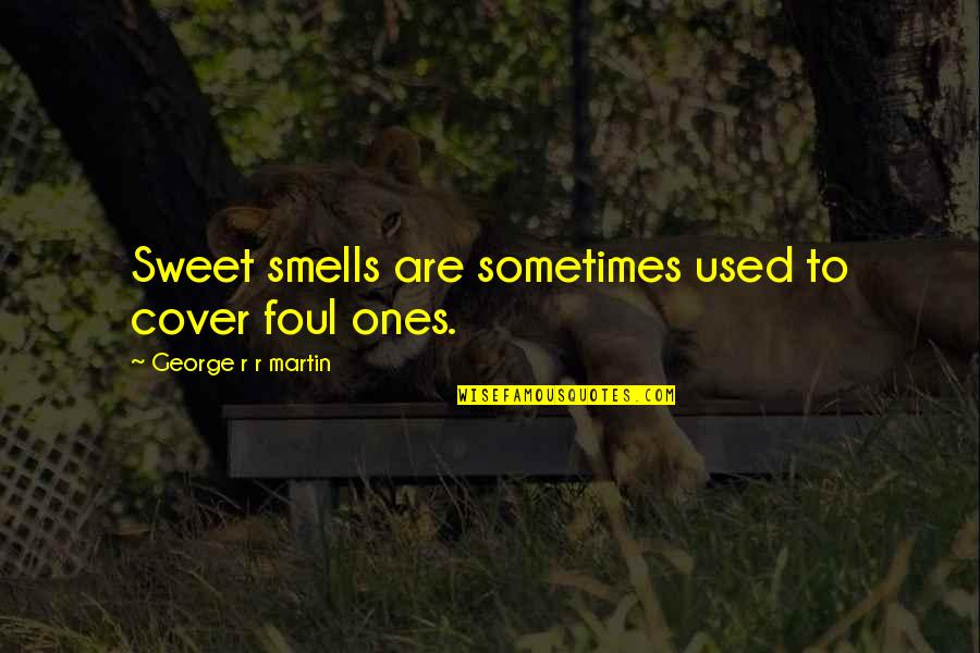 Bumped Book Quotes By George R R Martin: Sweet smells are sometimes used to cover foul