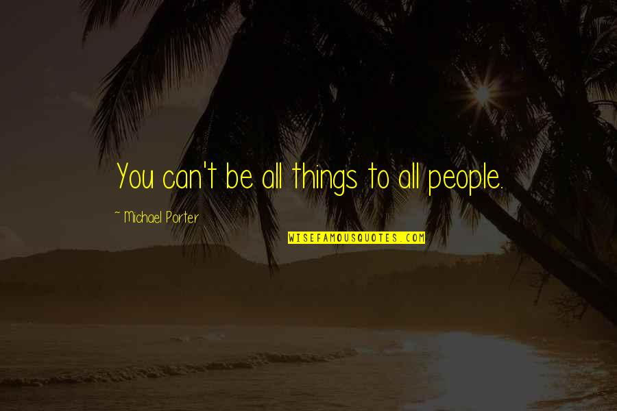 Bumped Book Quotes By Michael Porter: You can't be all things to all people.