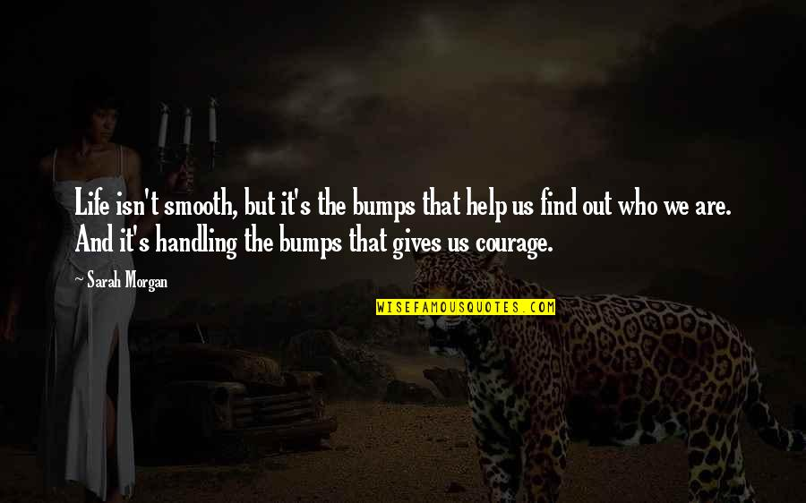 Bumps In Life Quotes By Sarah Morgan: Life isn't smooth, but it's the bumps that