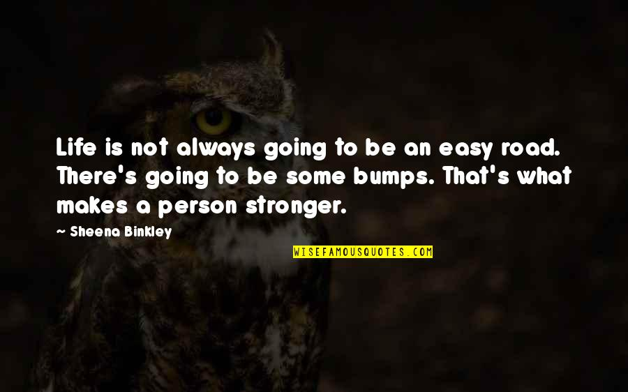 Bumps In Life Quotes By Sheena Binkley: Life is not always going to be an