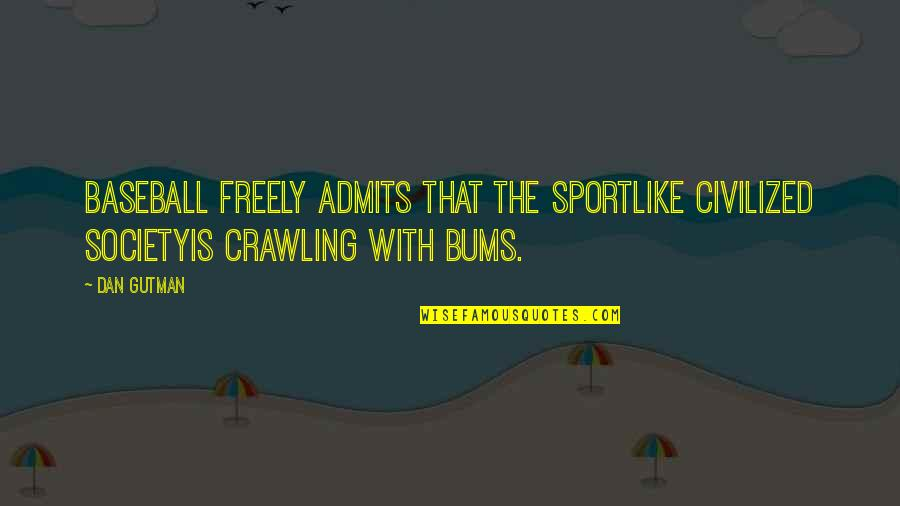 Bums Quotes By Dan Gutman: Baseball freely admits that the sportlike civilized societyis