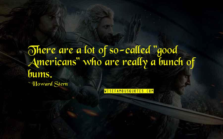 "Bums Quotes By Howard Stern: There are a lot of so-called ""good Americans"""