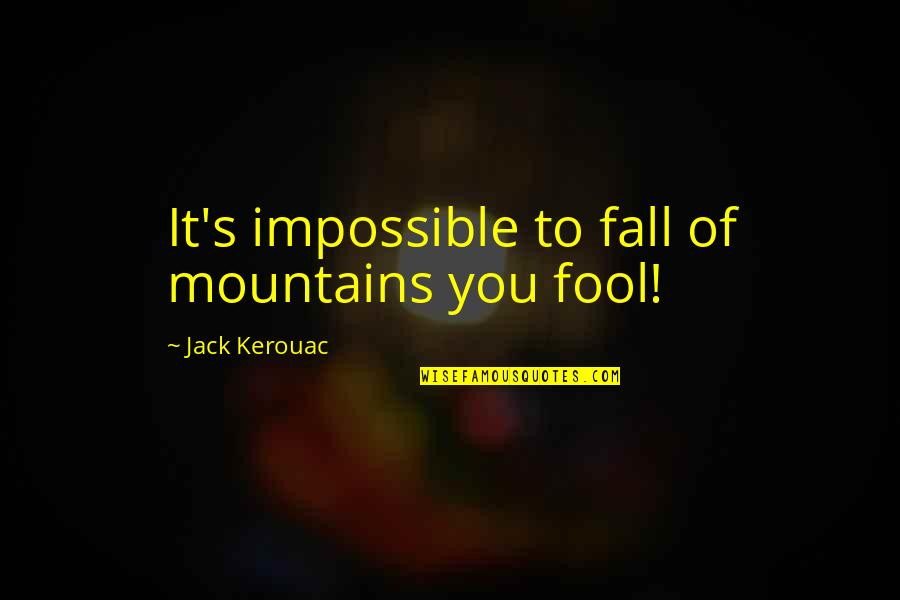 Bums Quotes By Jack Kerouac: It's impossible to fall of mountains you fool!
