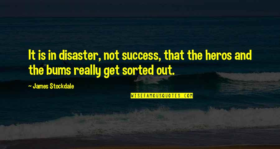 Bums Quotes By James Stockdale: It is in disaster, not success, that the