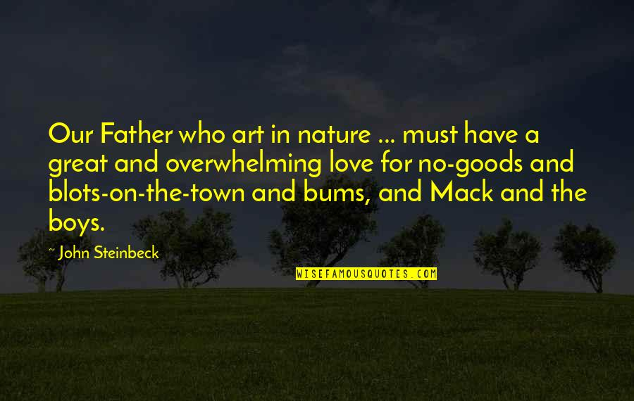 Bums Quotes By John Steinbeck: Our Father who art in nature ... must