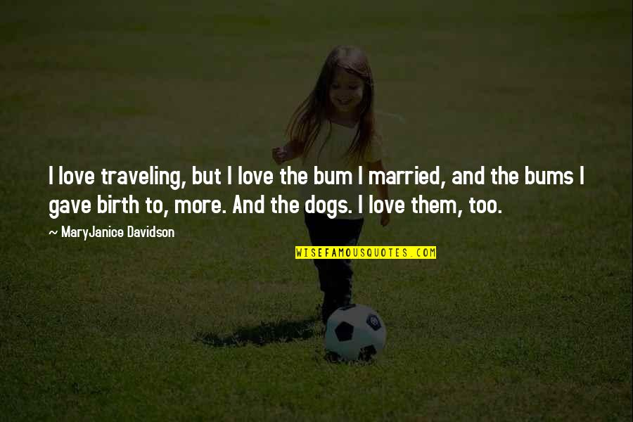 Bums Quotes By MaryJanice Davidson: I love traveling, but I love the bum