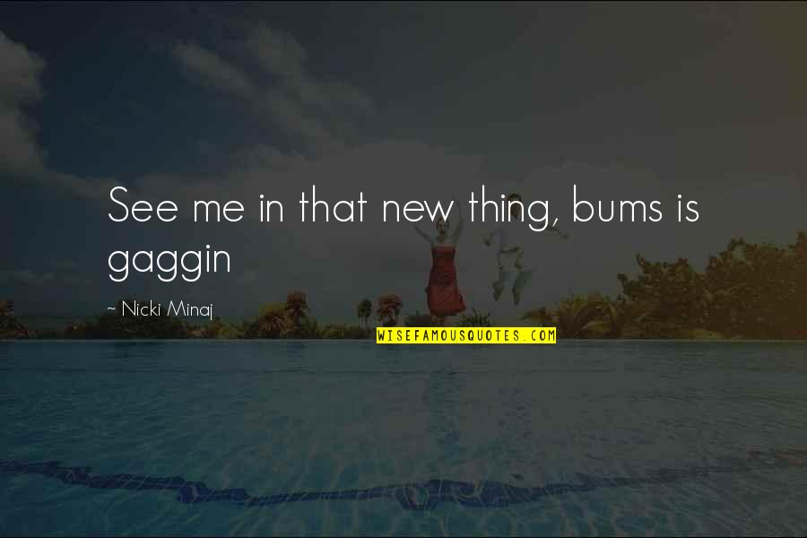 Bums Quotes By Nicki Minaj: See me in that new thing, bums is