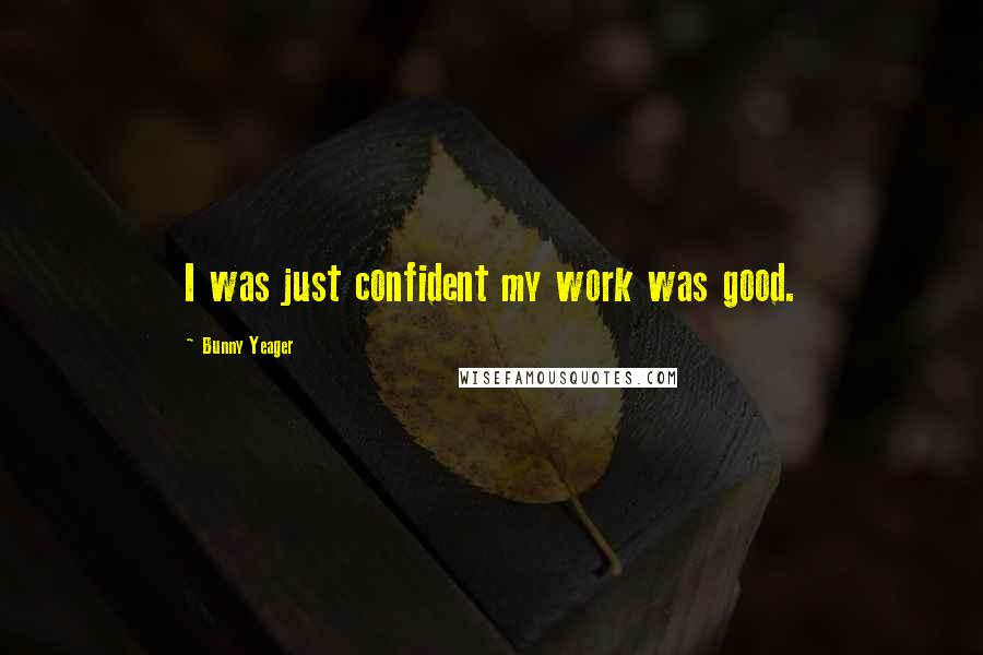 Bunny Yeager quotes: I was just confident my work was good.