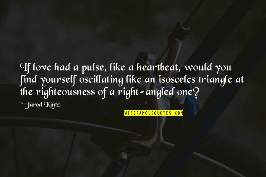 Bupa Pmi Quotes By Jarod Kintz: If love had a pulse, like a heartbeat,