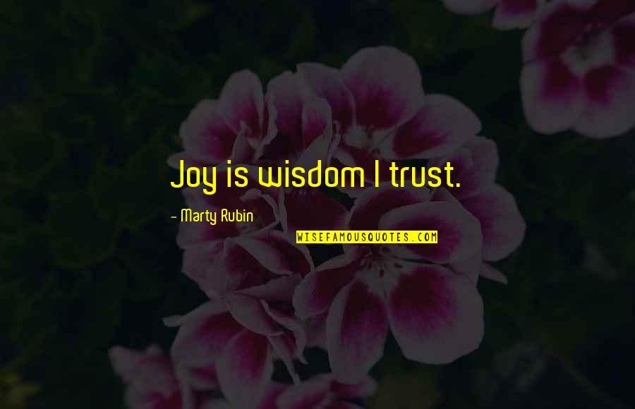 Bupa Pmi Quotes By Marty Rubin: Joy is wisdom I trust.
