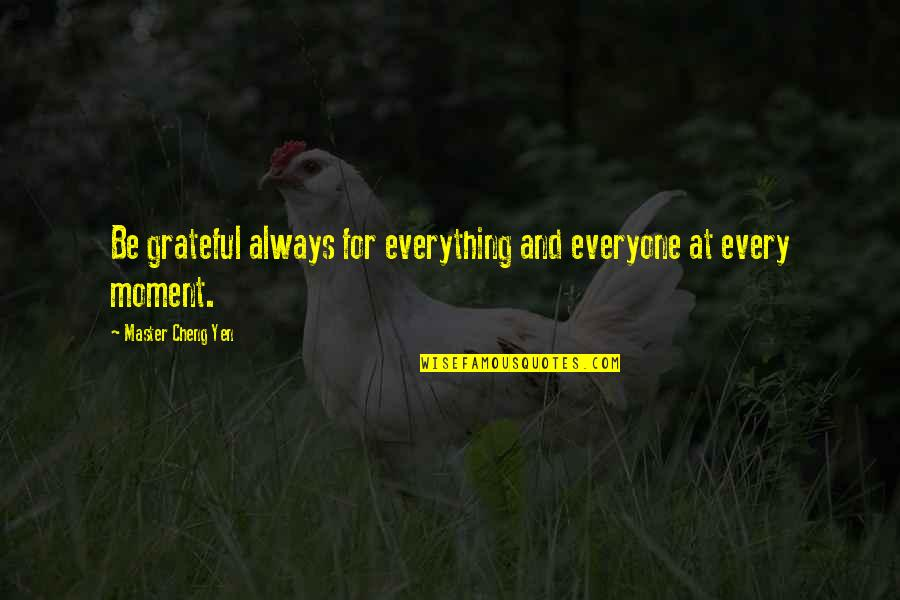 Bupa Pmi Quotes By Master Cheng Yen: Be grateful always for everything and everyone at