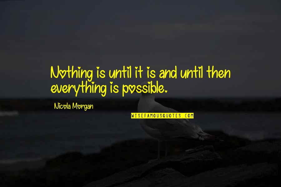 Bupa Pmi Quotes By Nicola Morgan: Nothing is until it is and until then