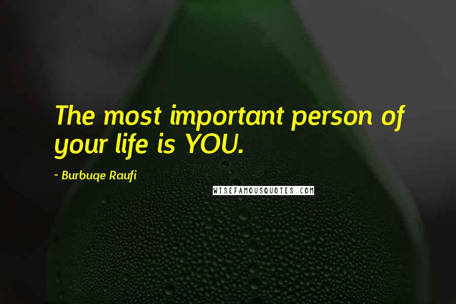 Burbuqe Raufi quotes: The most important person of your life is YOU.