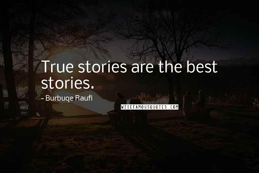 Burbuqe Raufi quotes: True stories are the best stories.