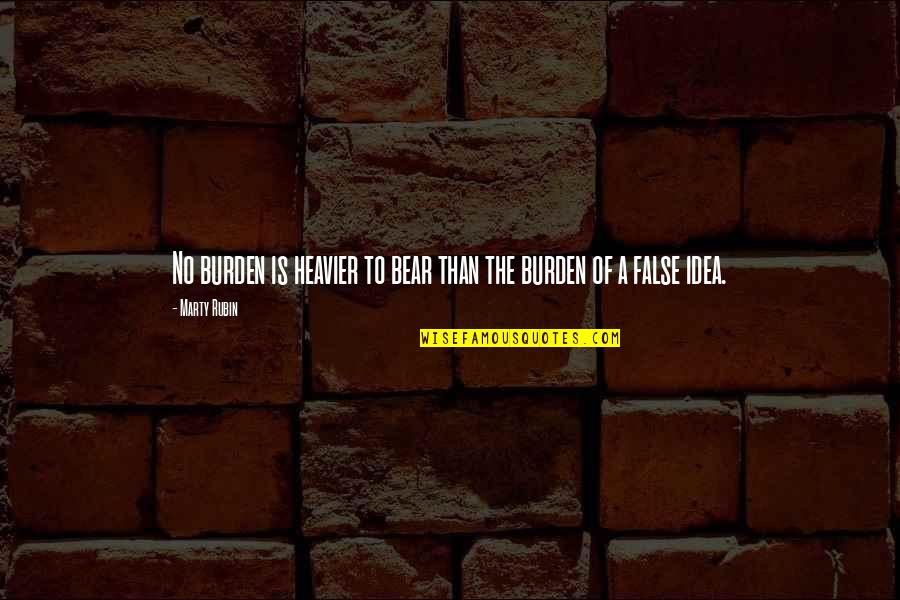 Burdens To Bear Quotes By Marty Rubin: No burden is heavier to bear than the