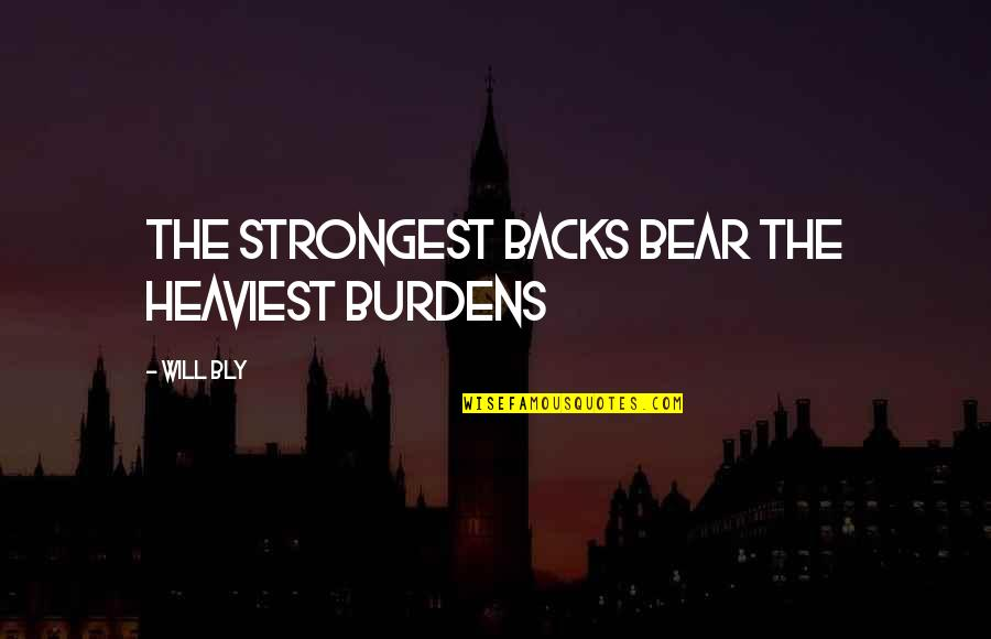 Burdens To Bear Quotes By Will Bly: the strongest backs bear the heaviest burdens