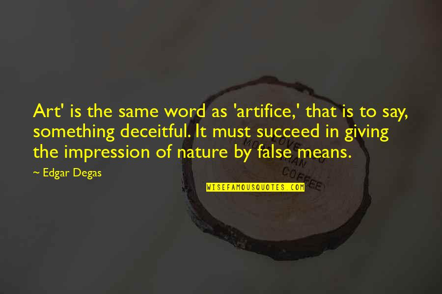 Bureau Of Customs Quotes By Edgar Degas: Art' is the same word as 'artifice,' that