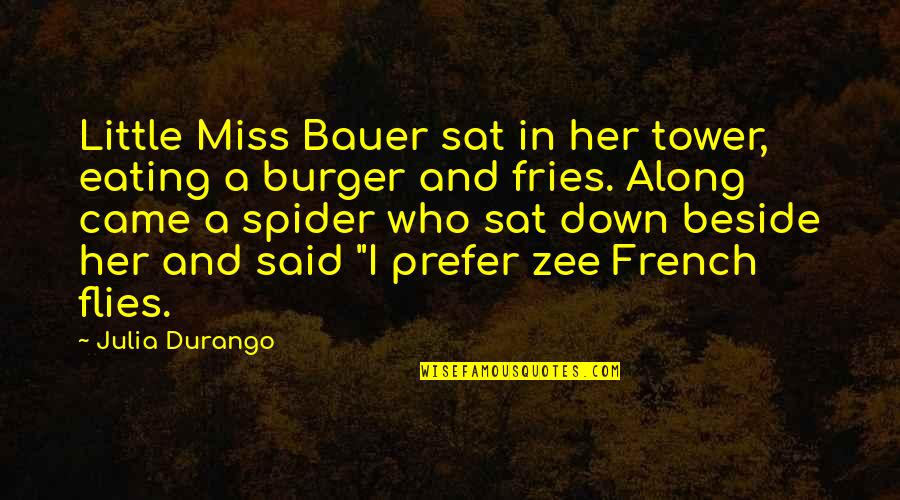 Burger And Fries Quotes By Julia Durango: Little Miss Bauer sat in her tower, eating
