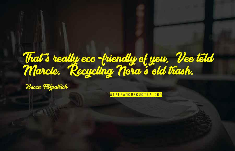 """Burglar Movie Quotes By Becca Fitzpatrick: That's really eco-friendly of you,"""" Vee told Marcie."""