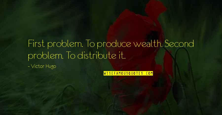 Burglar Movie Quotes By Victor Hugo: First problem. To produce wealth. Second problem. To