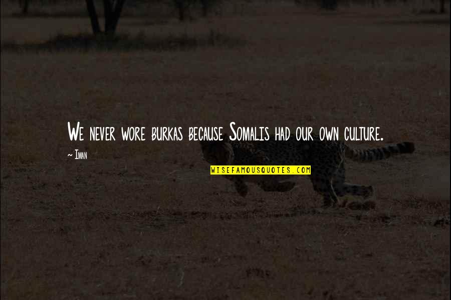 Burkas Quotes By Iman: We never wore burkas because Somalis had our