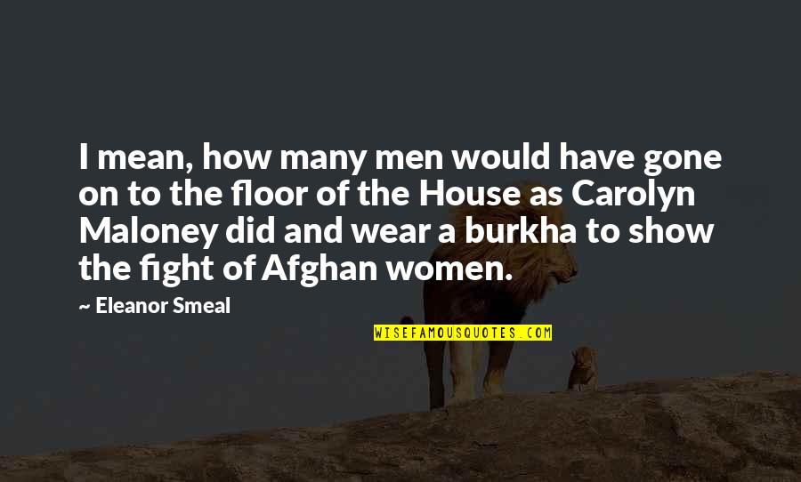 Burkha Quotes By Eleanor Smeal: I mean, how many men would have gone