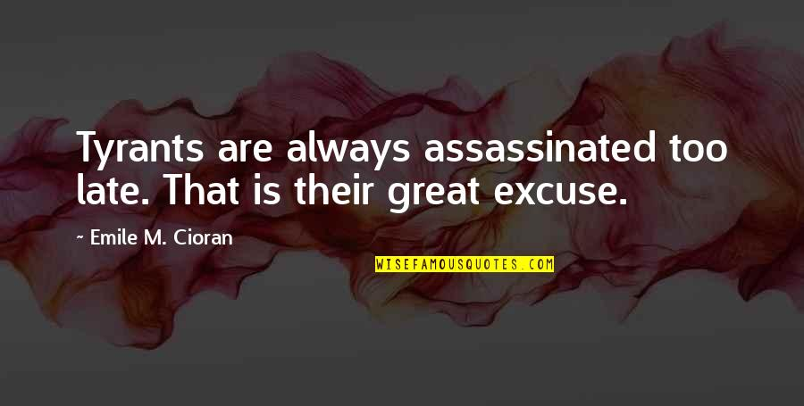 Burlington Auto Insurance Quotes By Emile M. Cioran: Tyrants are always assassinated too late. That is