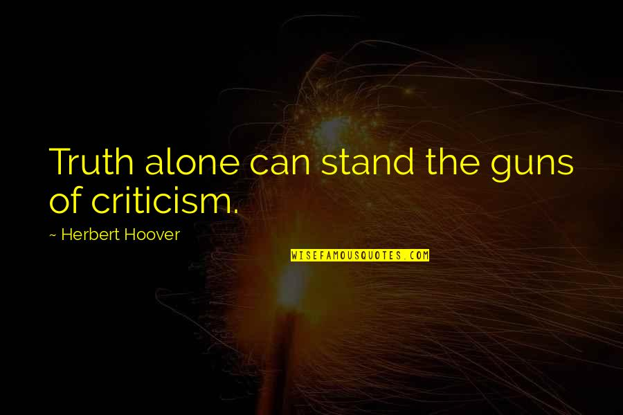 Burlington Auto Insurance Quotes By Herbert Hoover: Truth alone can stand the guns of criticism.