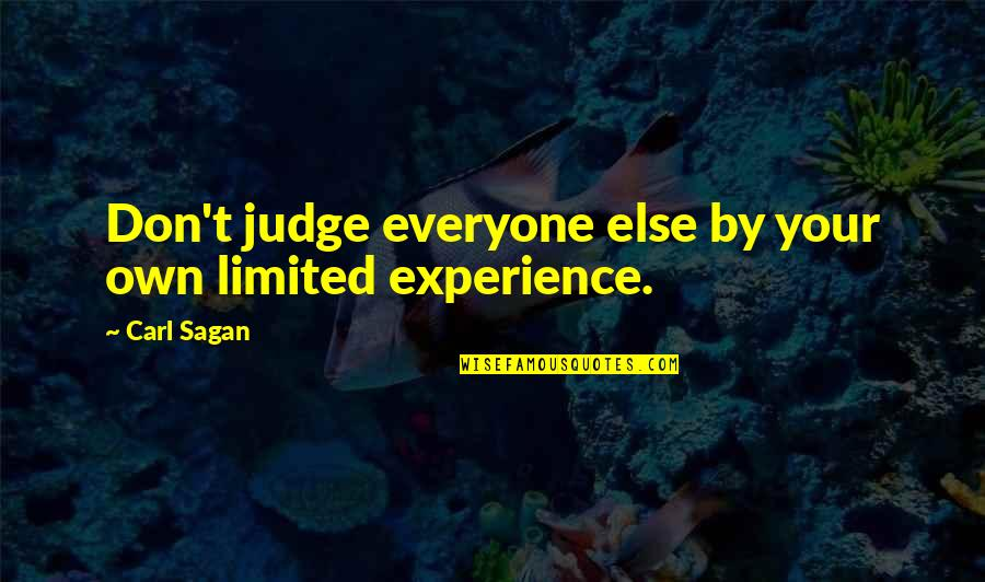 Burlough Quotes By Carl Sagan: Don't judge everyone else by your own limited