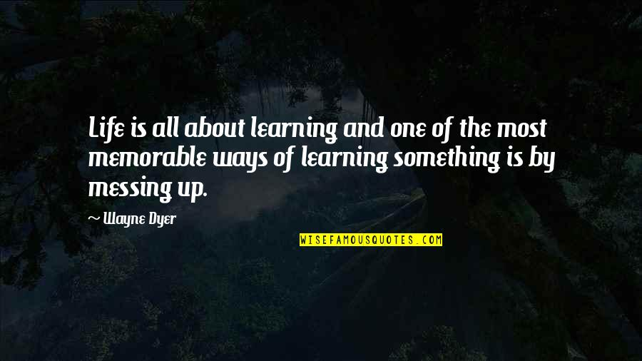 Burlough Quotes By Wayne Dyer: Life is all about learning and one of