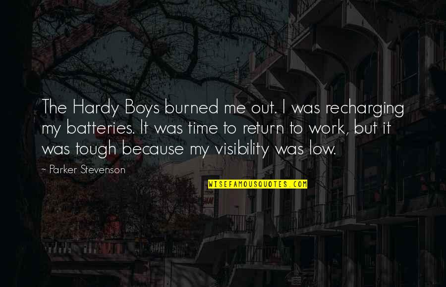 Burned Out At Work Quotes By Parker Stevenson: The Hardy Boys burned me out. I was