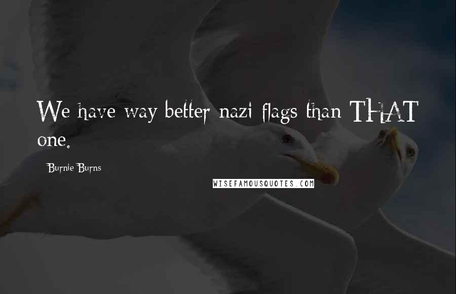 Burnie Burns quotes: We have way better nazi flags than THAT one.