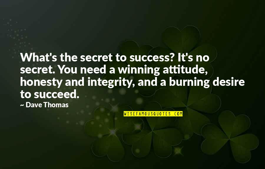 Burning Desire To Succeed Quotes By Dave Thomas: What's the secret to success? It's no secret.