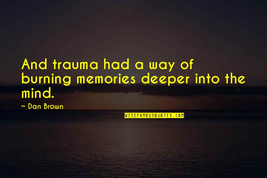 Burning Memories Quotes By Dan Brown: And trauma had a way of burning memories