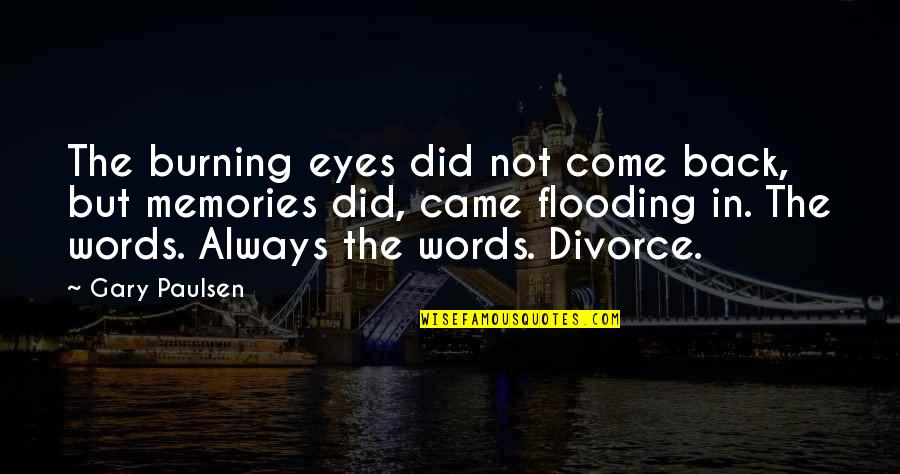 Burning Memories Quotes By Gary Paulsen: The burning eyes did not come back, but