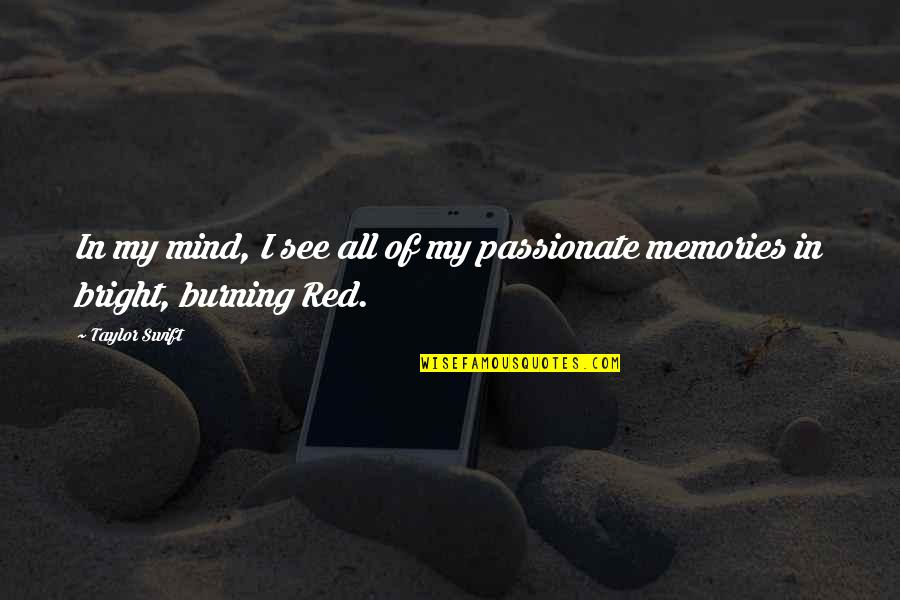 Burning Memories Quotes By Taylor Swift: In my mind, I see all of my