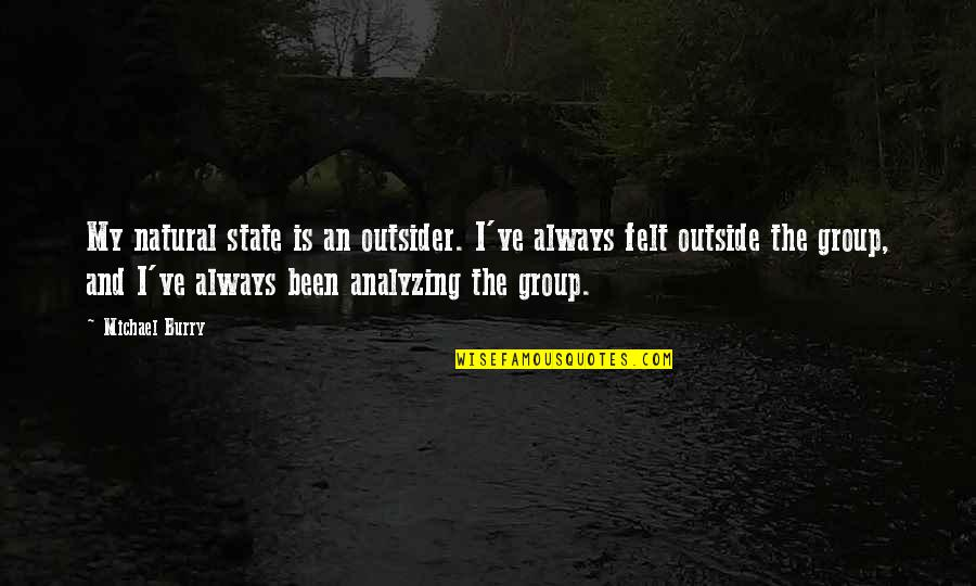 Burry's Quotes By Michael Burry: My natural state is an outsider. I've always
