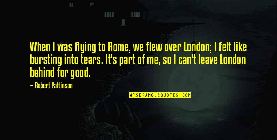 Bursting Into Tears Quotes By Robert Pattinson: When I was flying to Rome, we flew