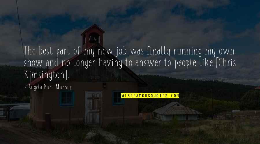 Burt Quotes By Angela Burt-Murray: The best part of my new job was