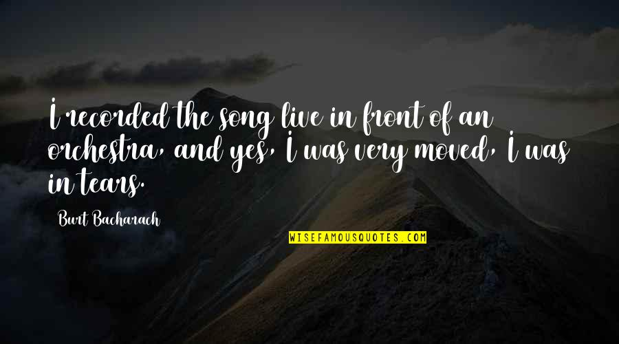 Burt Quotes By Burt Bacharach: I recorded the song live in front of