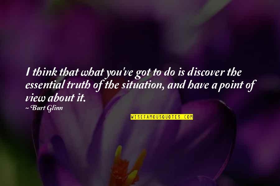 Burt Quotes By Burt Glinn: I think that what you've got to do