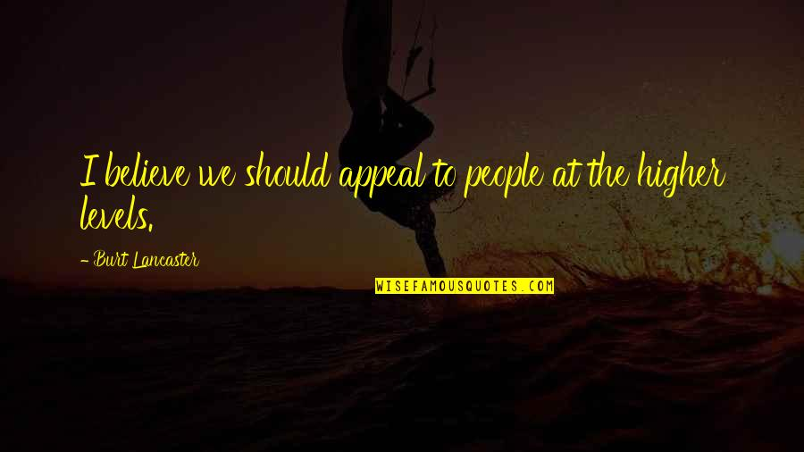 Burt Quotes By Burt Lancaster: I believe we should appeal to people at
